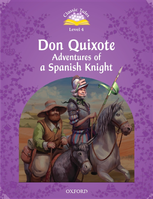 Don Quixote: Adventures of a Spanish Knight (Classic Tales Level 4)