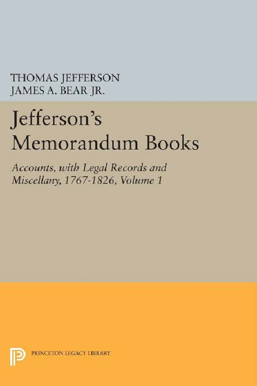 Jefferson's Memorandum Books, Volume 1: Accounts, with Legal Records and Miscellany, 1767-1826