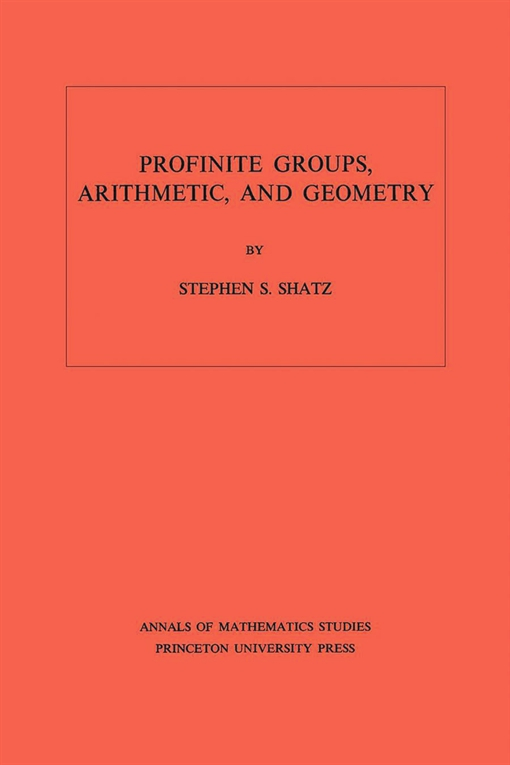 Profinite Groups, Arithmetic, and Geometry. (AM-67), Volume 67