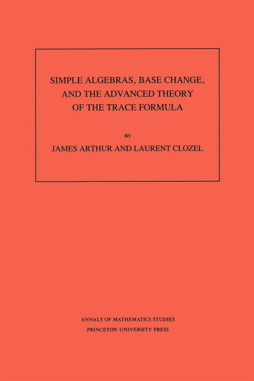 Simple Algebras, Base Change, and the Advanced Theory of the Trace Formula. (AM-120), Volume 120