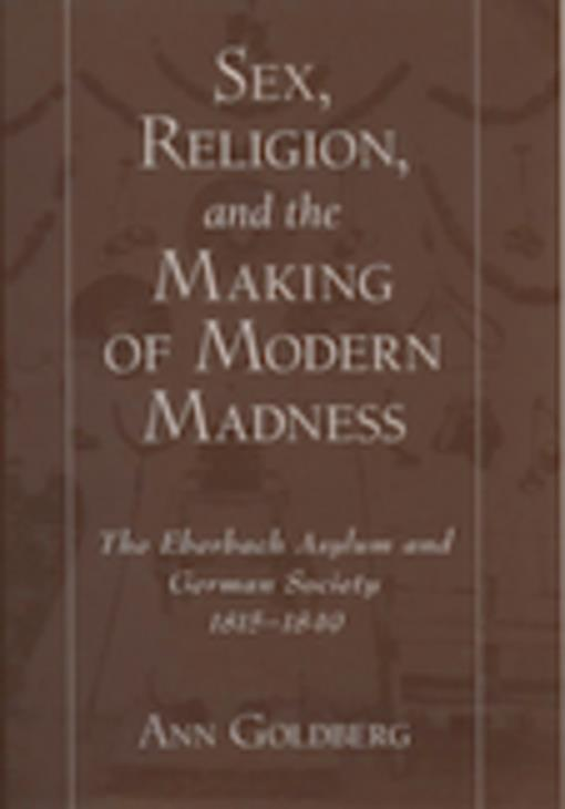 Sex, Religion, and the Making of Modern Madness