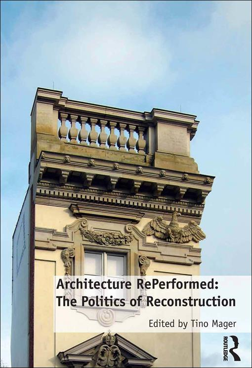 Architecture RePerformed: The Politics of Reconstruction