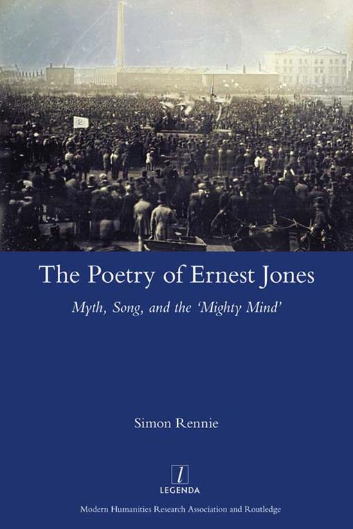 The Poetry of Ernest Jones Myth, Song, and the 'Mighty Mind'