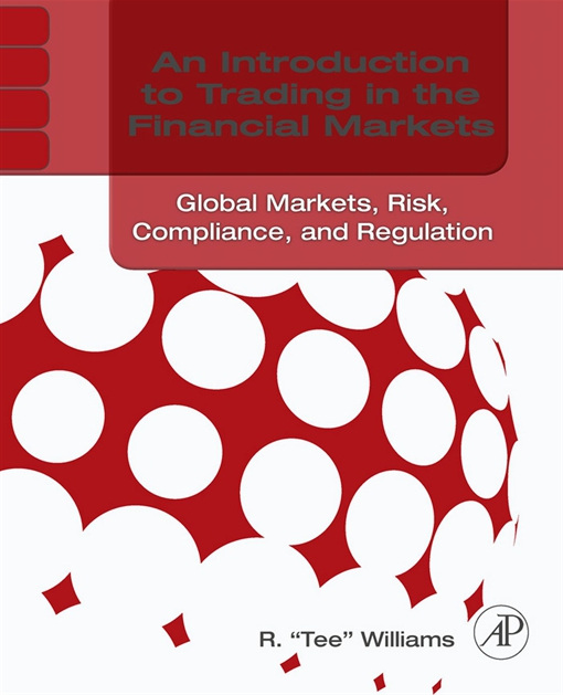 An Introduction to Trading in the Financial Markets: Global Markets, Risk, Compliance, and Regulation