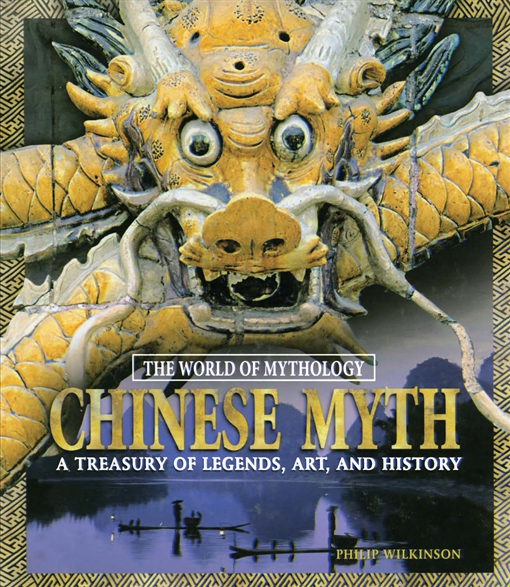 Chinese Myth: A Treasury of Legends, Art, and History