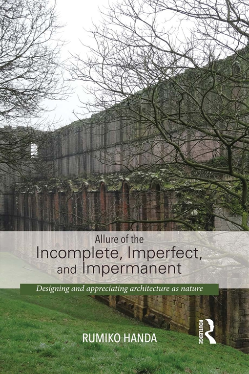 Allure of the Incomplete, Imperfect, and Impermanent