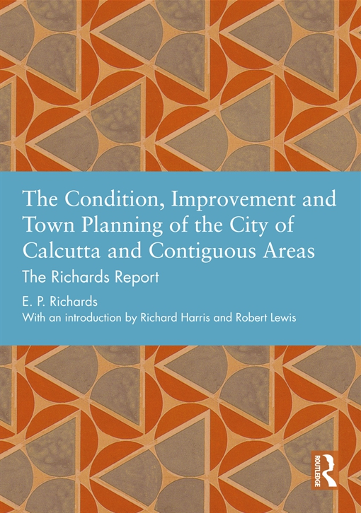 The Condition, Improvement and Town Planning of the City of Calcutta and Contiguous Areas