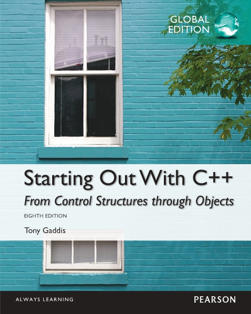 Starting Out with C  : From Control Structures through Objects Global Edition