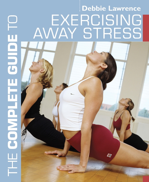 The Complete Guide to Exercising Away Stress