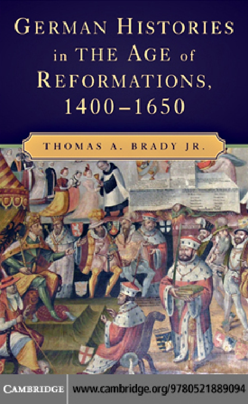 German Histories in the Age of Reformations, 1400–1650