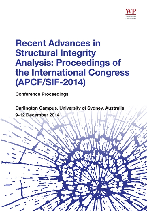 Recent Advances in Structural Integrity Analysis - Proceedings of the International Congress (APCF/SIF-2014)