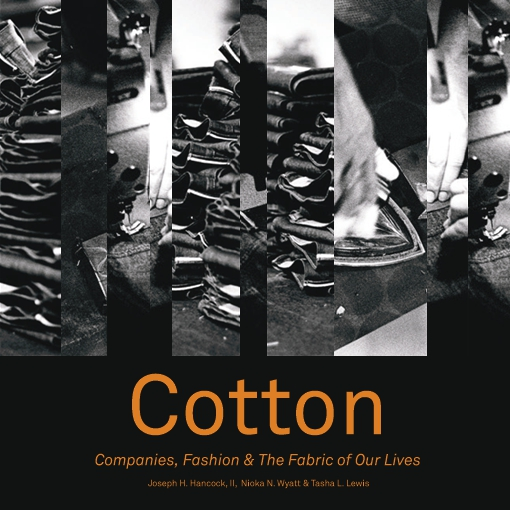 Cotton: Companies, Fashion & The Fabric of Our Lives