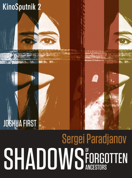 Sergei Paradjanov: Shadows of the Forgotten Ancestors