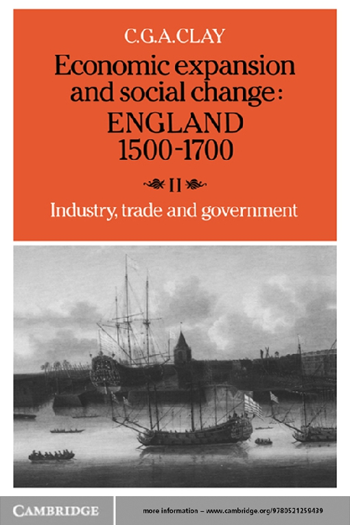 Economic Expansion and Social Change: England 1500–1700: Volume 2, Industry, Trade and Government