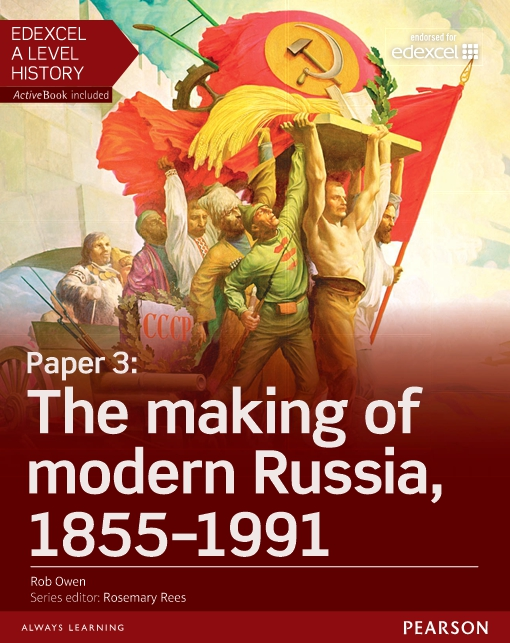 Edexcel A Level History, Paper 3: The making of modern Russia 1855-1991 Student Book