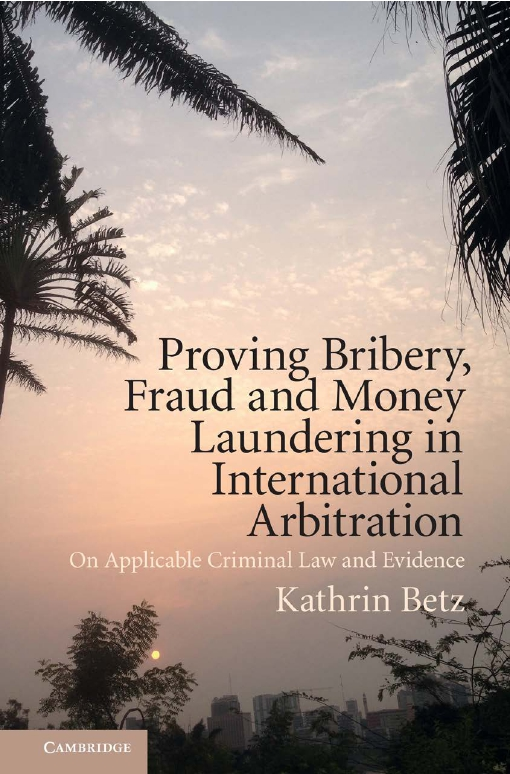 Proving Bribery, Fraud and Money Laundering in International Arbitration