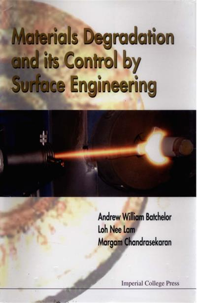 materials degradation and its control by surface engineering ch andrasekaran margam batchelor andrew lam loh nee
