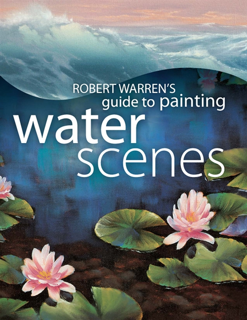 Robert Warren's Guide to Painting Water Scenes