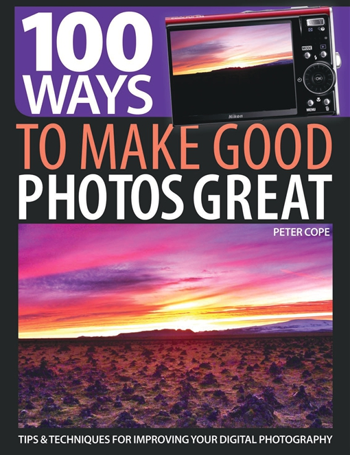 100 Ways to Make Good Photos Great