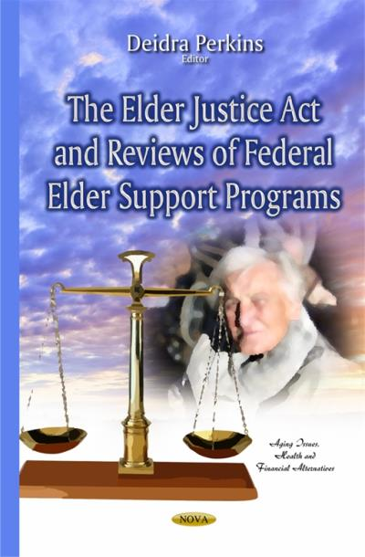 The Elder Justice Act and Reviews of Federal Elder Support Programs