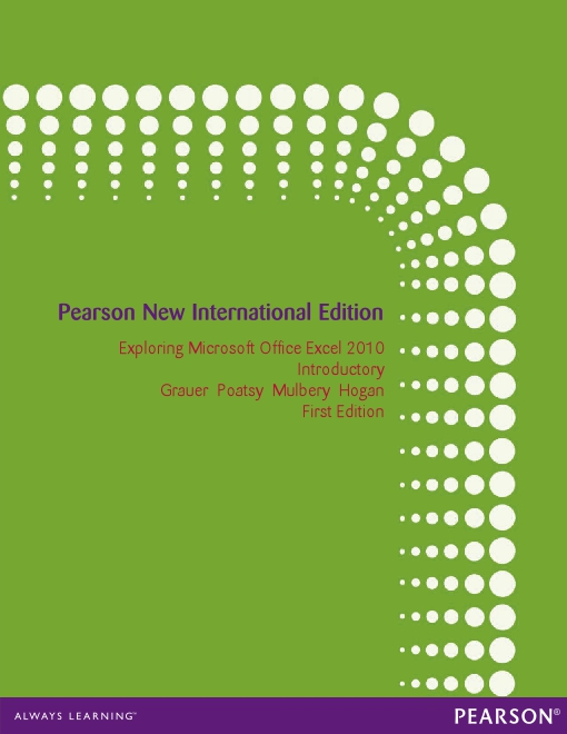 Exploring Microsoft Office Excel 2010 Introductory: Pearson New International Edition