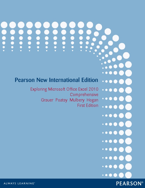 Exploring Microsoft Office Excel 2010 Comprehensive: Pearson New International Edition