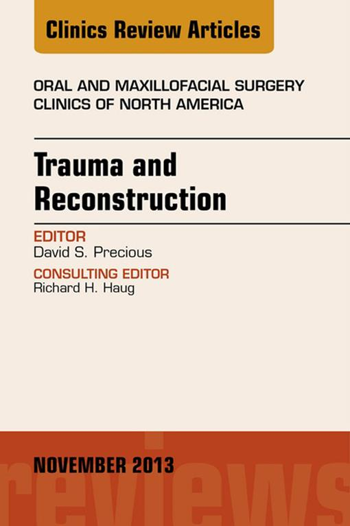 Trauma and Reconstruction, An Issue of Oral and Maxillofacial Surgery Clinics