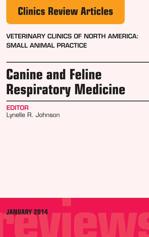 Canine and Feline Respiratory Medicine, An Issue of Veterinary Clinics: Small Animal Practice