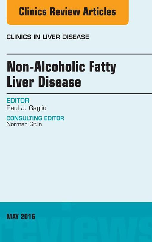 Non-Alcoholic Fatty Liver Disease, An Issue of Clinics in Liver Disease,