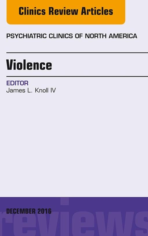 Violence, An Issue of Psychiatric Clinics of North America,