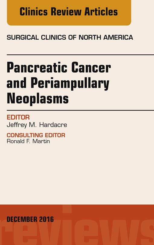 Pancreatic Cancer and Periampullary Neoplasms, An Issue of Surgical Clinics of North America