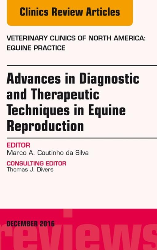 Advances in Diagnostic and Therapeutic Techniques in Equine Reproduction, An Issue of Veterinary Clinics of North America: Equine Practice