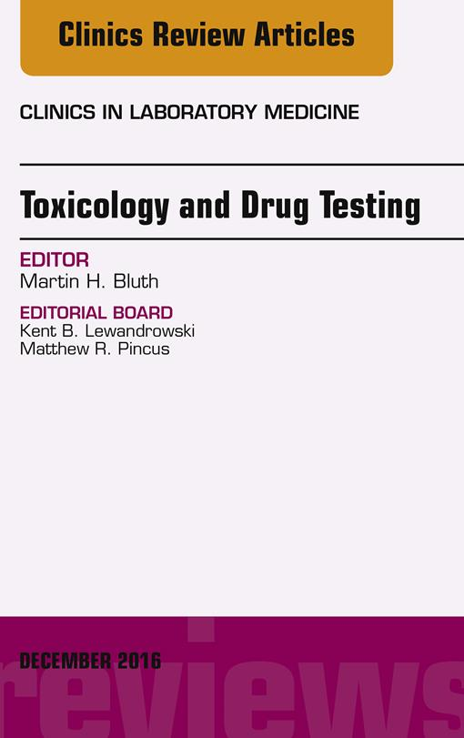Toxicology and Drug Testing, An Issue of Clinics in Laboratory Medicine
