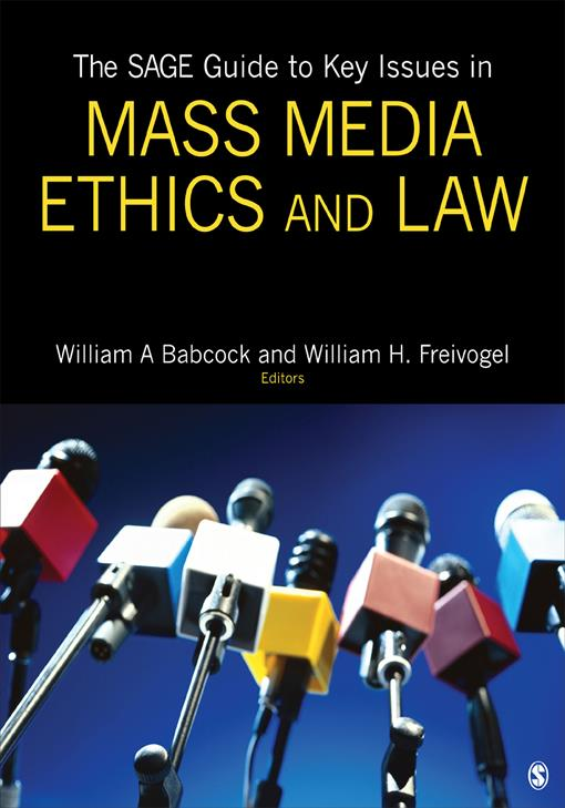 The SAGE Guide to Key Issues in Mass Media Ethics and Law