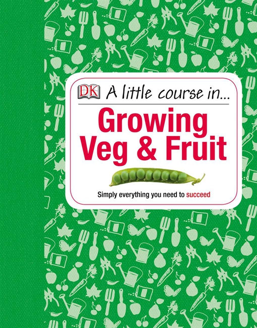 A Little Course in Growing Veg & Fruit