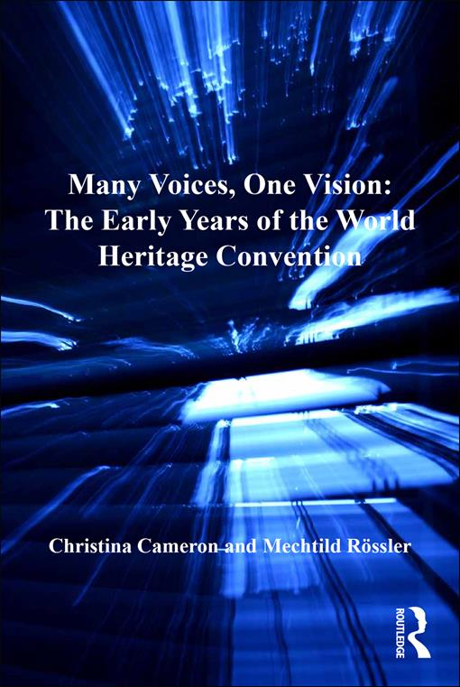 Many Voices, One Vision: The Early Years of the World Heritage Convention