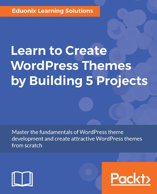 Learn to Create WordPress Themes by Building 5 Projects.