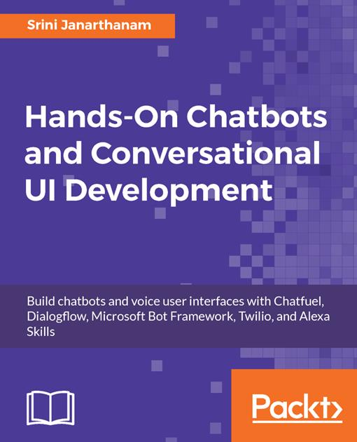 Hands-On Chatbots and Conversational UI Development