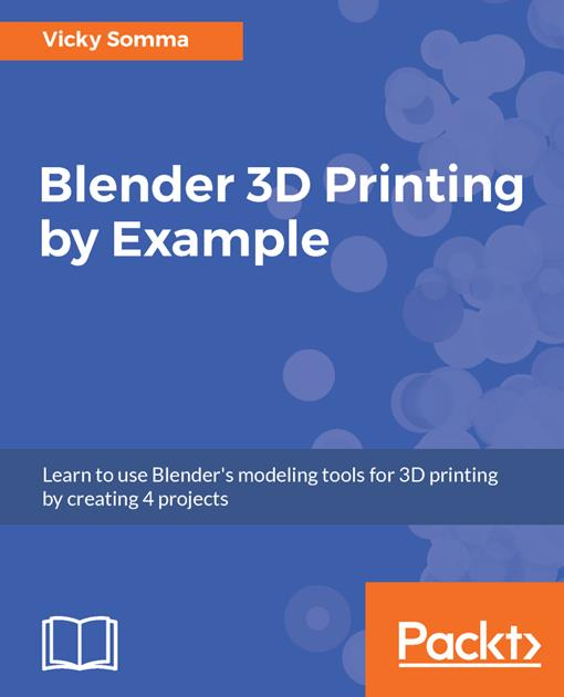 Blender 3D Printing by Example.