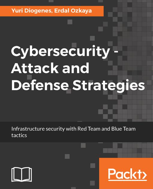 Cybersecurity – Attack and Defense Strategies