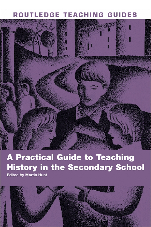 A Practical Guide to Teaching History in the Secondary School