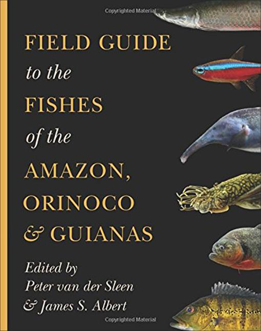 Field Guide to the Fishes of the Amazon, Orinoco, and Guianas