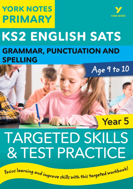 English SATs Grammar, Punctuation and Spelling Targeted Skills and Test Practice for Year 5: York Notes for KS2