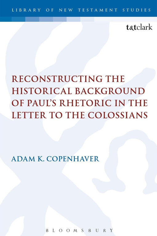 Reconstructing the Historical Background of Paul�s Rhetoric in the Letter to the Colossians