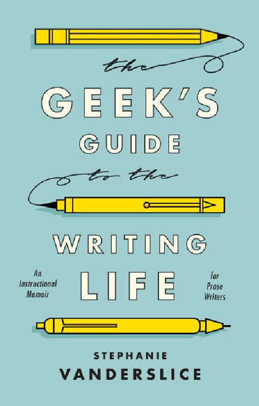 The Geek�s Guide to the Writing Life