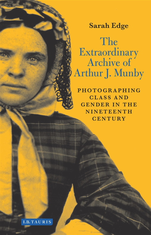 The Extraordinary Archive of Arthur J. Munby