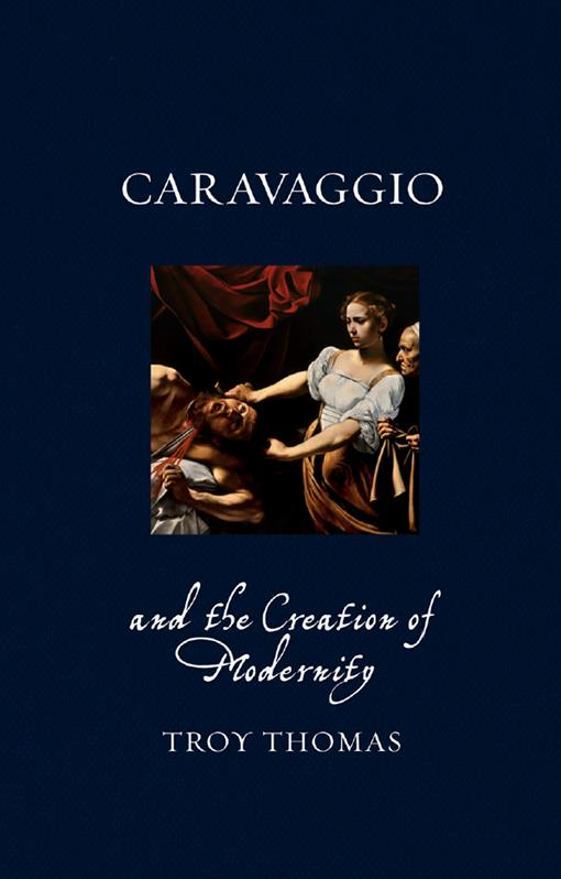 Caravaggio and the Creation of Modernity