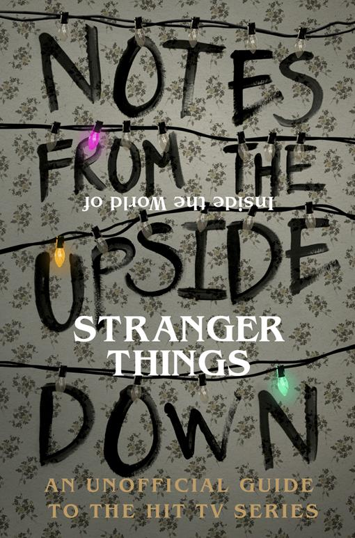 Notes From the Upside Down – Inside the World of Stranger Things