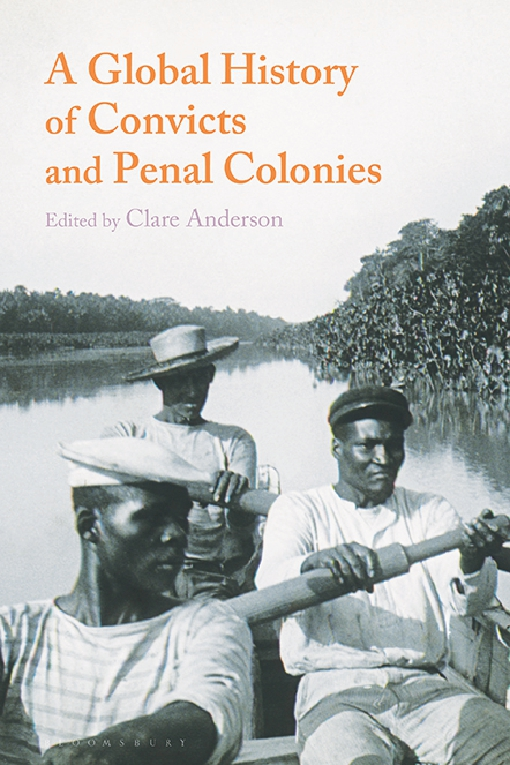 A Global History of Convicts and Penal Colonies