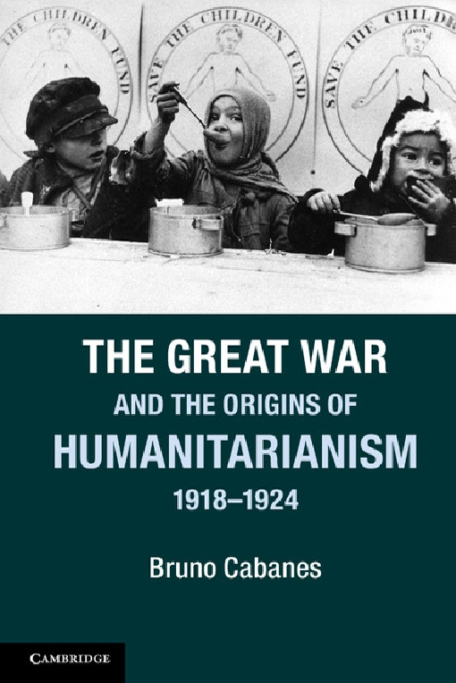 The Great War and the Origins of Humanitarianism, 1918?1924